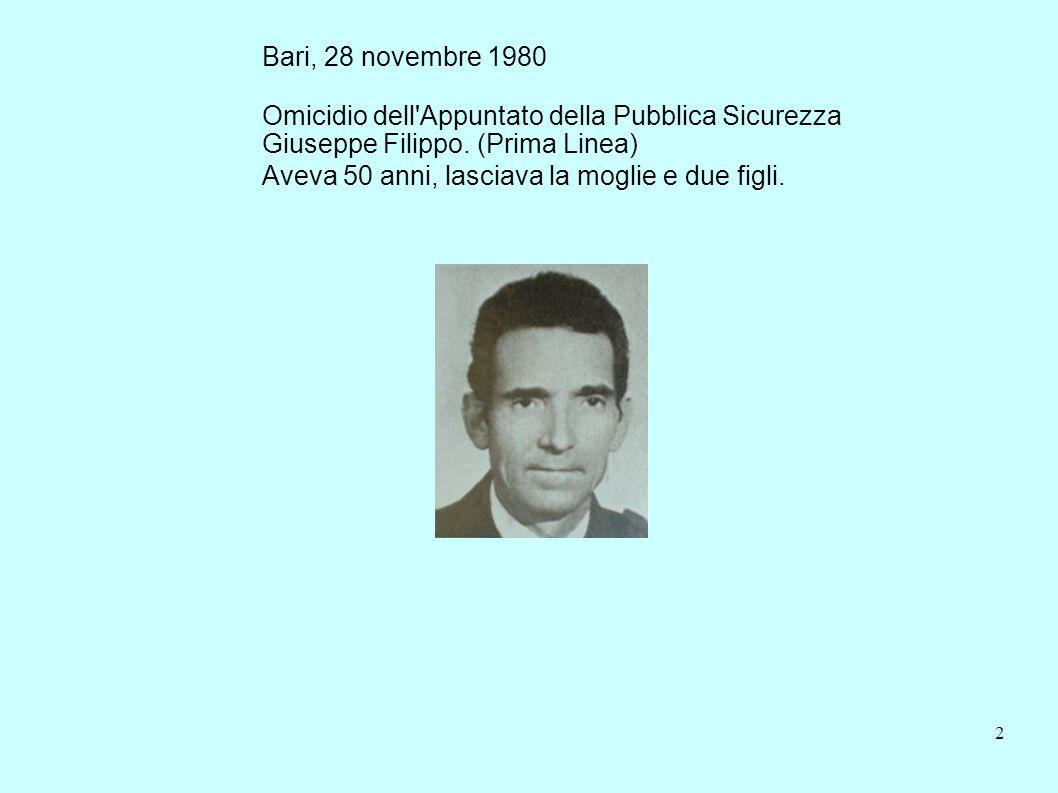 2 Bari, 28 novembre 1980 Omicidio dell'Appuntato della Pubblica Sicurezza Giuseppe Filippo. (Prima Linea) Aveva 50 anni, lasciava la moglie e due figl
