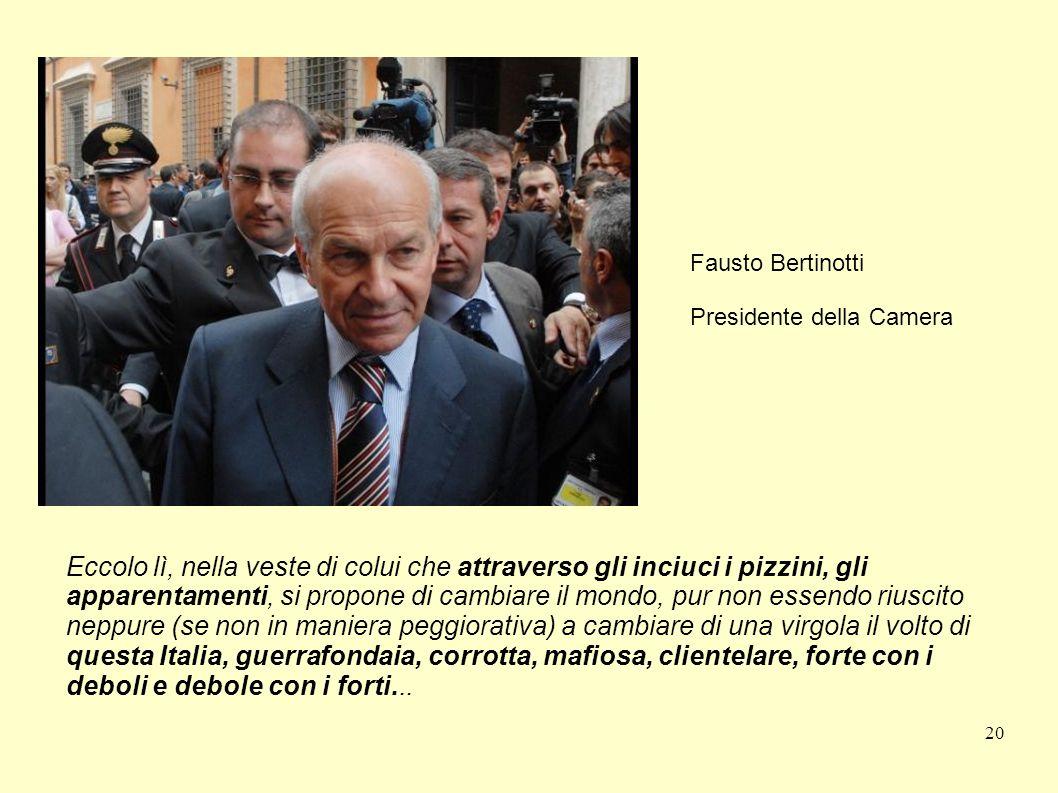 20 Fausto Bertinotti Presidente della Camera Eccolo lì, nella veste di colui che attraverso gli inciuci i pizzini, gli apparentamenti, si propone di c