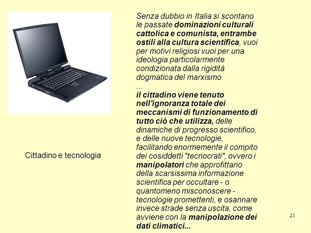 21 Cittadino e tecnologia Senza dubbio in Italia si scontano le passate dominazioni culturali cattolica e comunista, entrambe ostili alla cultura scie