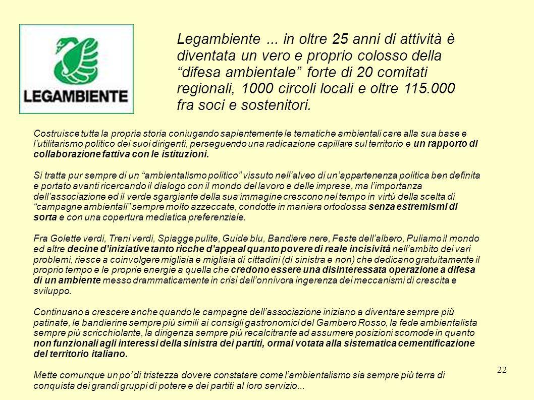 22 Legambiente... in oltre 25 anni di attività è diventata un vero e proprio colosso della difesa ambientale forte di 20 comitati regionali, 1000 circ