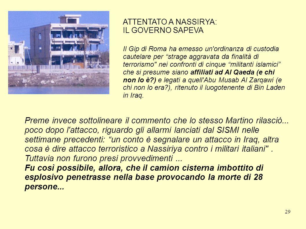 29 ATTENTATO A NASSIRYA: IL GOVERNO SAPEVA Il Gip di Roma ha emesso un'ordinanza di custodia cautelare per strage aggravata da finalità di terrorismo