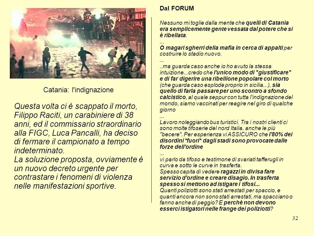 32 Catania: l'indignazione Questa volta ci è scappato il morto, Filippo Raciti, un carabiniere di 38 anni, ed il commissario straordinario alla FIGC,