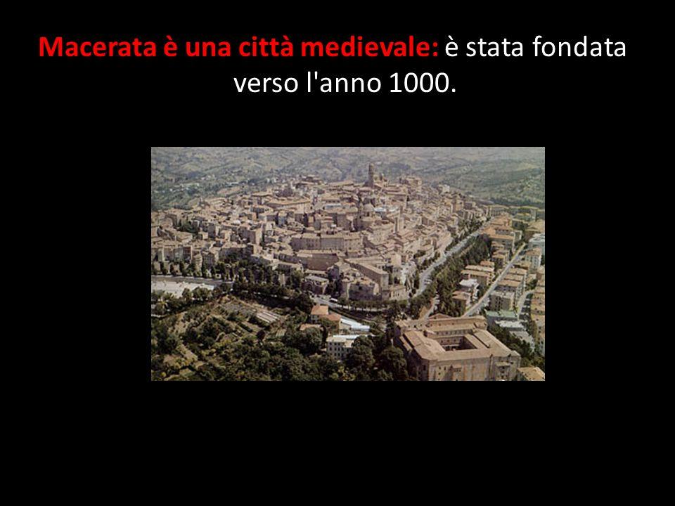 Macerata è una città medievale: è stata fondata verso l'anno 1000.