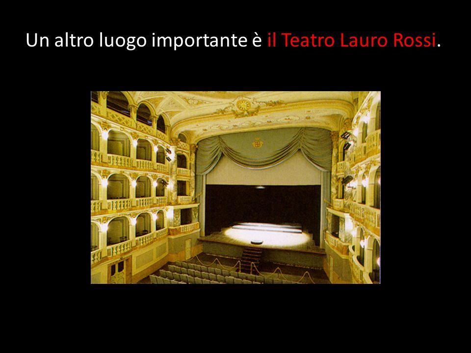 Un altro luogo importante è il Teatro Lauro Rossi.
