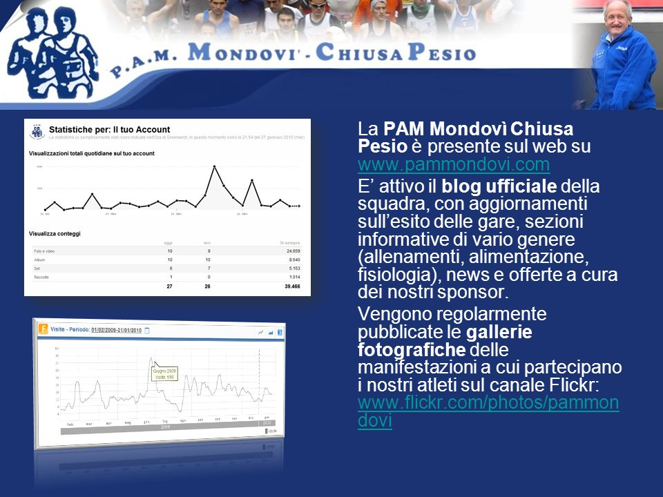 La PAM Mondovì Chiusa Pesio è presente sul web su www.pammondovi.com www.pammondovi.com E attivo il blog ufficiale della squadra, con aggiornamenti sullesito delle gare, sezioni informative di vario genere (allenamenti, alimentazione, fisiologia), news e offerte a cura dei nostri sponsor.