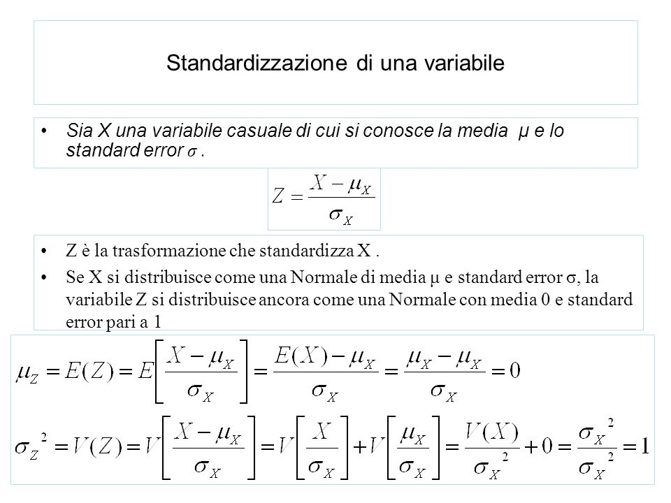 Standardizzazione di una variabile Sia X una variabile casuale di cui si conosce la media μ e lo standard error σ. Z è la trasformazione che standardi