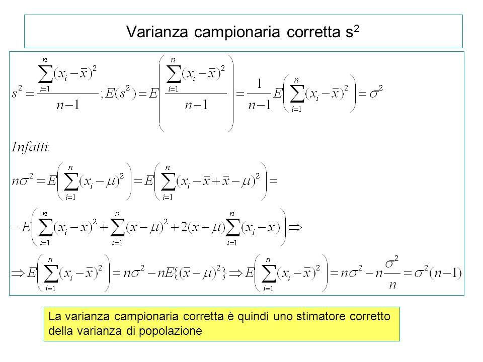 Varianza campionaria corretta s 2 La varianza campionaria corretta è quindi uno stimatore corretto della varianza di popolazione