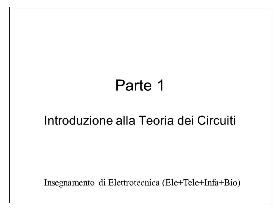 Parte 1 Introduzione alla Teoria dei Circuiti Insegnamento di Elettrotecnica (Ele+Tele+Infa+Bio)