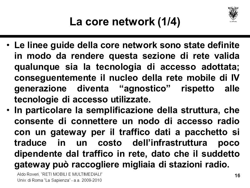 Aldo Roveri, RETI MOBILI E MULTIMEDIALI Univ. di Roma La Sapienza - a.a. 2009-2010 16 La core network (1/4) Le linee guide della core network sono sta