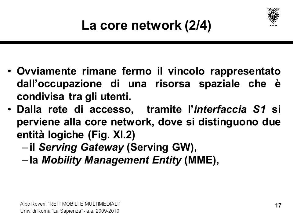 Aldo Roveri, RETI MOBILI E MULTIMEDIALI Univ. di Roma La Sapienza - a.a. 2009-2010 17 La core network (2/4) Ovviamente rimane fermo il vincolo rappres