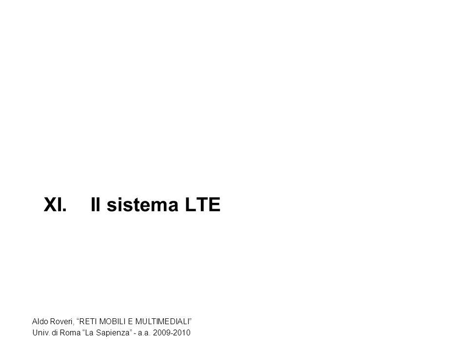 XI.Il sistema LTE Aldo Roveri, RETI MOBILI E MULTIMEDIALI Univ. di Roma La Sapienza - a.a. 2009-2010