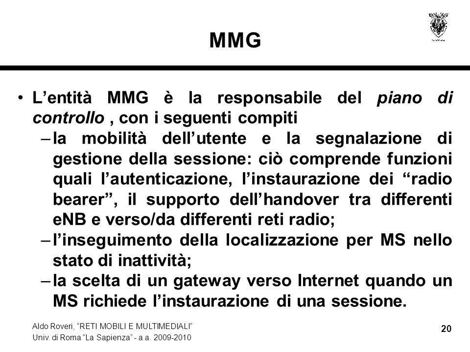 Aldo Roveri, RETI MOBILI E MULTIMEDIALI Univ. di Roma La Sapienza - a.a. 2009-2010 20 MMG Lentità MMG è la responsabile del piano di controllo, con i