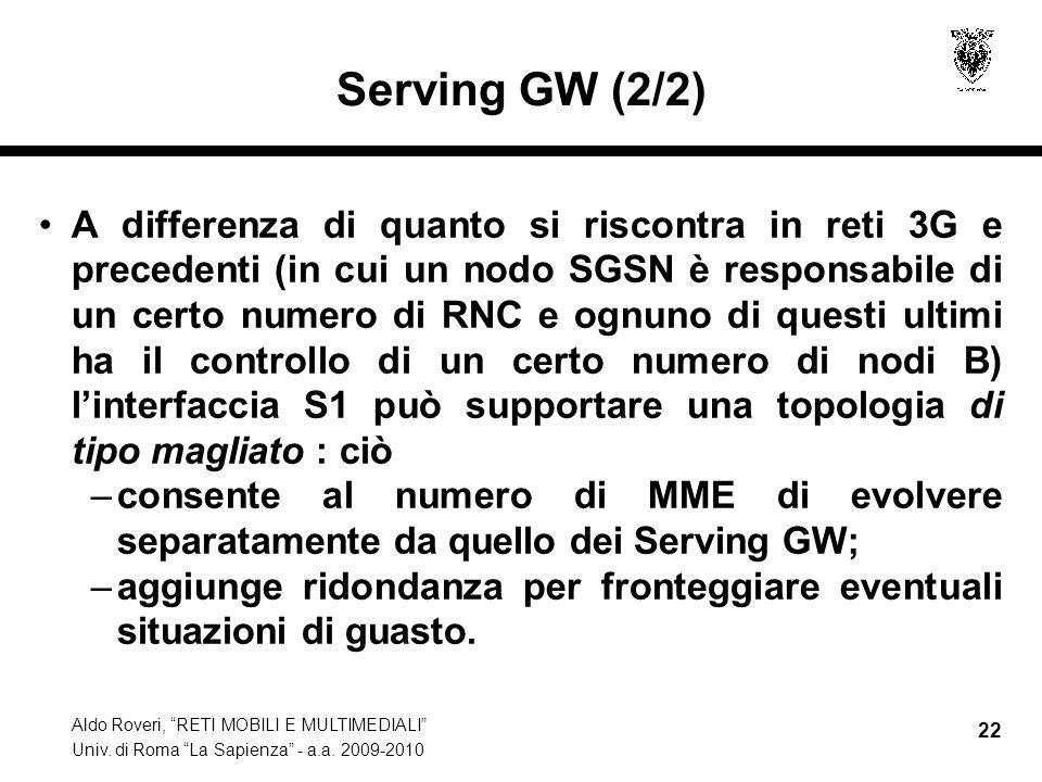 Aldo Roveri, RETI MOBILI E MULTIMEDIALI Univ. di Roma La Sapienza - a.a. 2009-2010 22 Serving GW (2/2) A differenza di quanto si riscontra in reti 3G