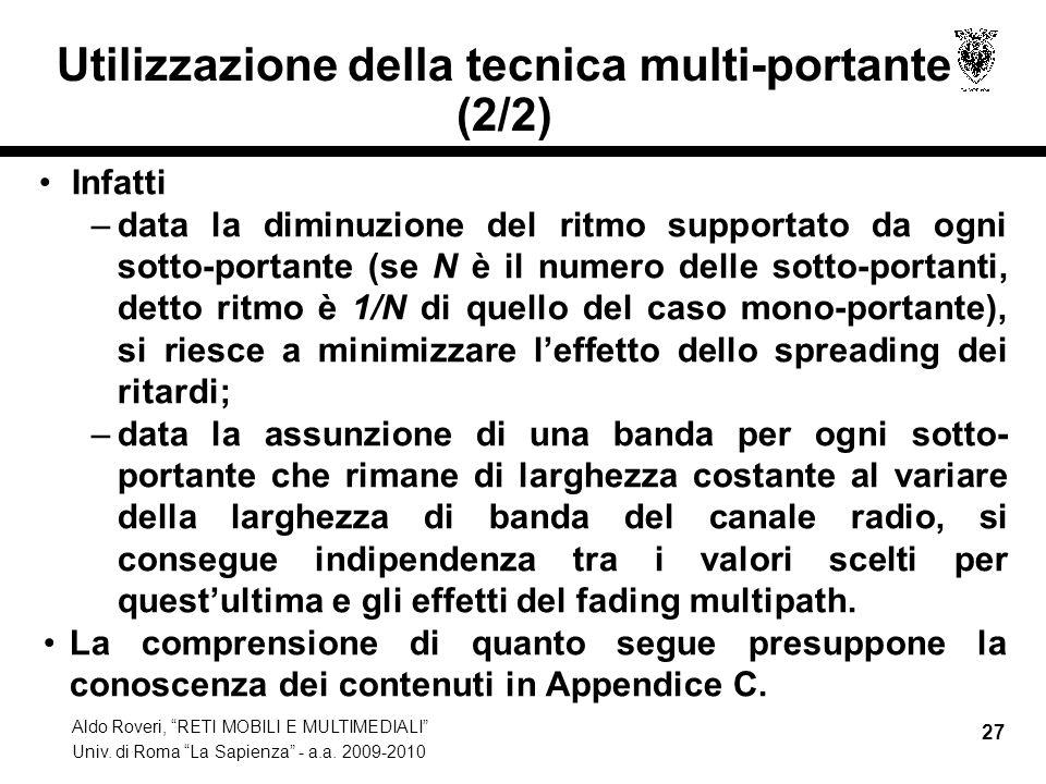 Aldo Roveri, RETI MOBILI E MULTIMEDIALI Univ. di Roma La Sapienza - a.a. 2009-2010 27 Utilizzazione della tecnica multi-portante (2/2) Infatti –data l
