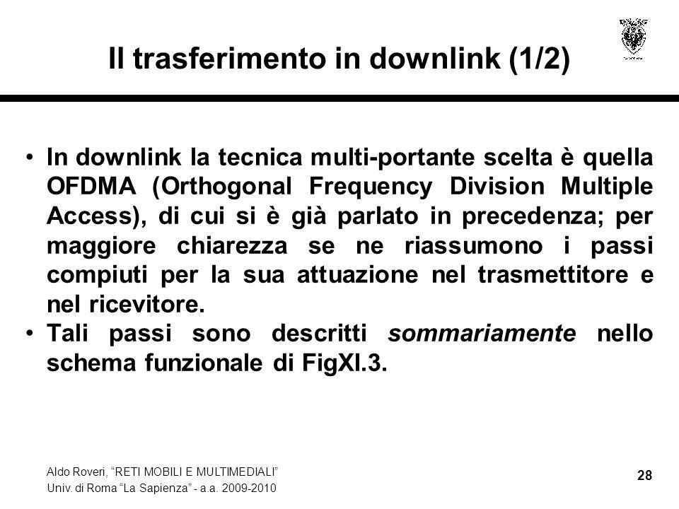 Aldo Roveri, RETI MOBILI E MULTIMEDIALI Univ. di Roma La Sapienza - a.a. 2009-2010 28 Il trasferimento in downlink (1/2) In downlink la tecnica multi-