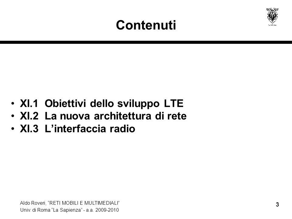 Aldo Roveri, RETI MOBILI E MULTIMEDIALI Univ. di Roma La Sapienza - a.a. 2009-2010 3 Contenuti XI.1 Obiettivi dello sviluppo LTE XI.2 La nuova archite