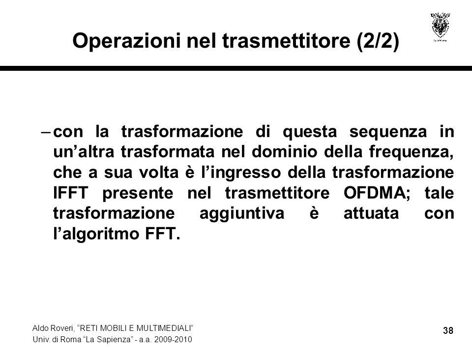 Aldo Roveri, RETI MOBILI E MULTIMEDIALI Univ. di Roma La Sapienza - a.a. 2009-2010 38 Operazioni nel trasmettitore (2/2) –con la trasformazione di que