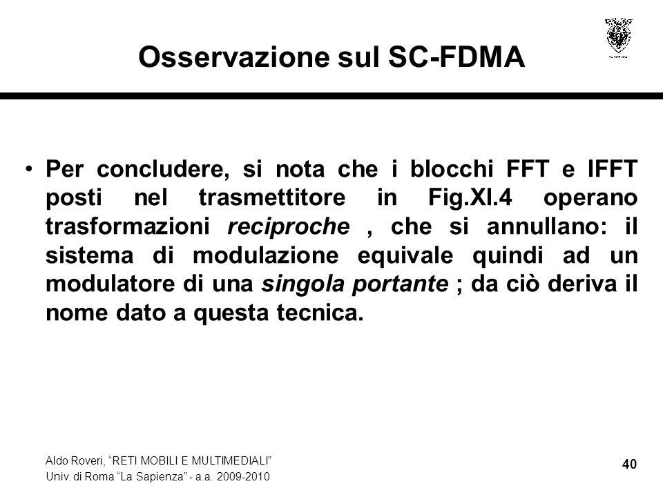 Aldo Roveri, RETI MOBILI E MULTIMEDIALI Univ. di Roma La Sapienza - a.a. 2009-2010 40 Osservazione sul SC-FDMA Per concludere, si nota che i blocchi F