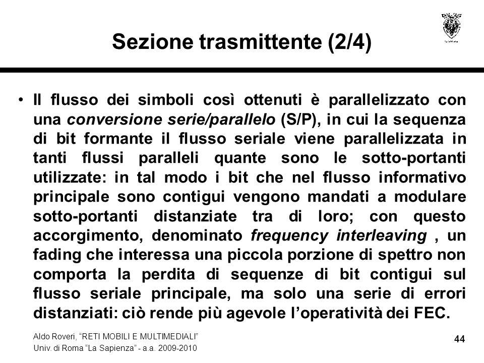 Aldo Roveri, RETI MOBILI E MULTIMEDIALI Univ. di Roma La Sapienza - a.a. 2009-2010 44 Sezione trasmittente (2/4) Il flusso dei simboli così ottenuti è