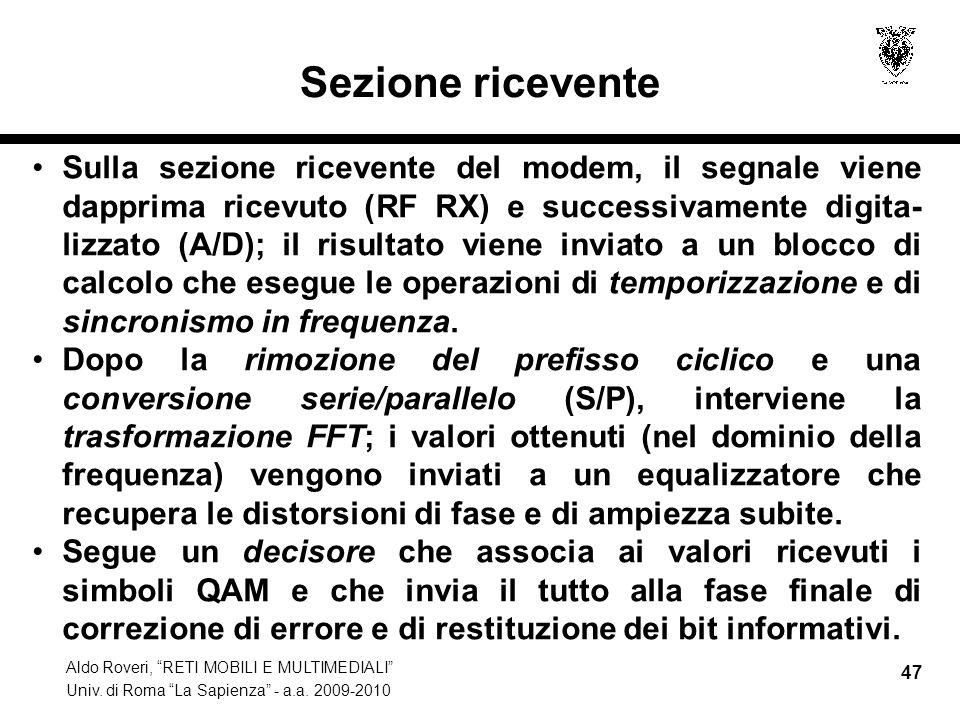 Aldo Roveri, RETI MOBILI E MULTIMEDIALI Univ. di Roma La Sapienza - a.a. 2009-2010 47 Sezione ricevente Sulla sezione ricevente del modem, il segnale