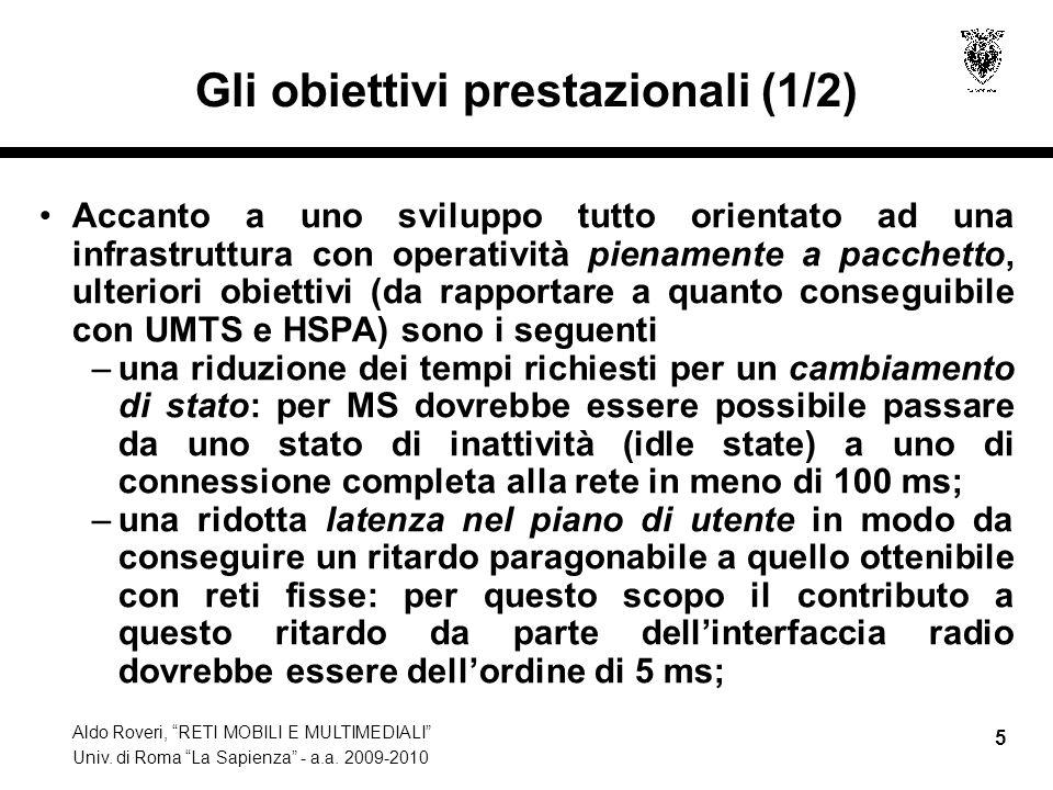Aldo Roveri, RETI MOBILI E MULTIMEDIALI Univ. di Roma La Sapienza - a.a. 2009-2010 5 Gli obiettivi prestazionali (1/2) Accanto a uno sviluppo tutto or