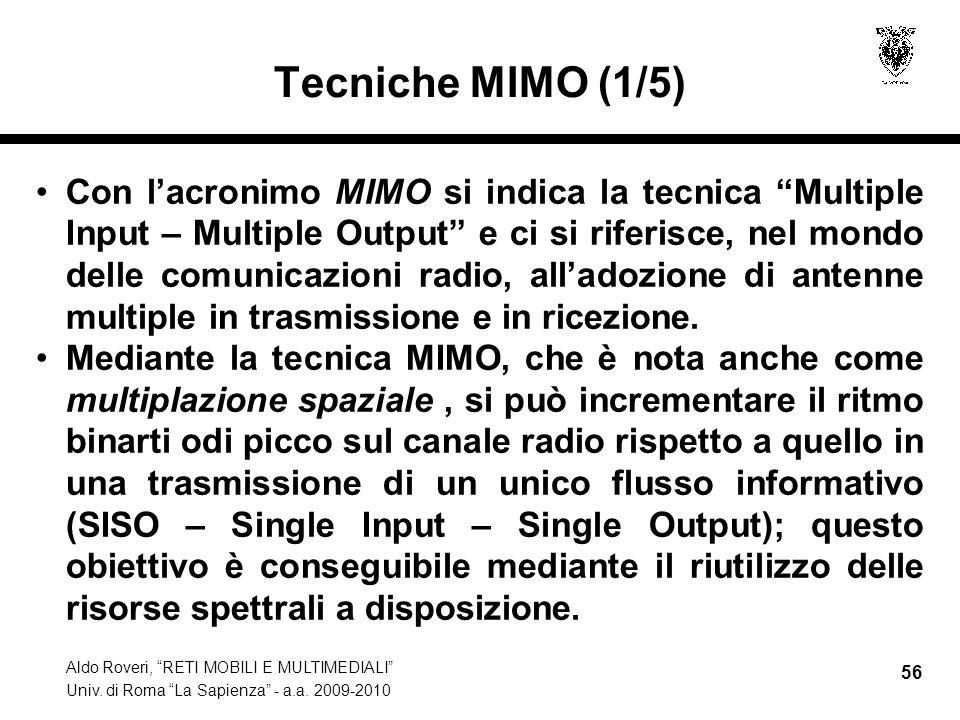 Aldo Roveri, RETI MOBILI E MULTIMEDIALI Univ. di Roma La Sapienza - a.a. 2009-2010 56 Tecniche MIMO (1/5) Con lacronimo MIMO si indica la tecnica Mult