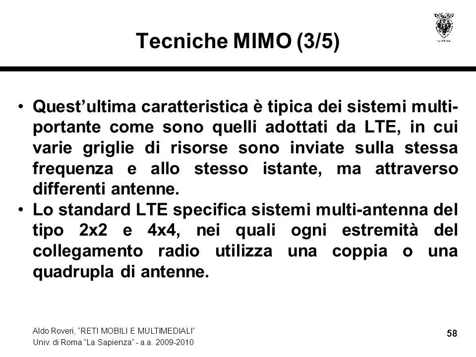 Aldo Roveri, RETI MOBILI E MULTIMEDIALI Univ. di Roma La Sapienza - a.a. 2009-2010 58 Tecniche MIMO (3/5) Questultima caratteristica è tipica dei sist