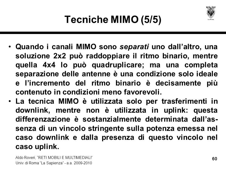 Aldo Roveri, RETI MOBILI E MULTIMEDIALI Univ. di Roma La Sapienza - a.a. 2009-2010 60 Tecniche MIMO (5/5) Quando i canali MIMO sono separati uno dalla