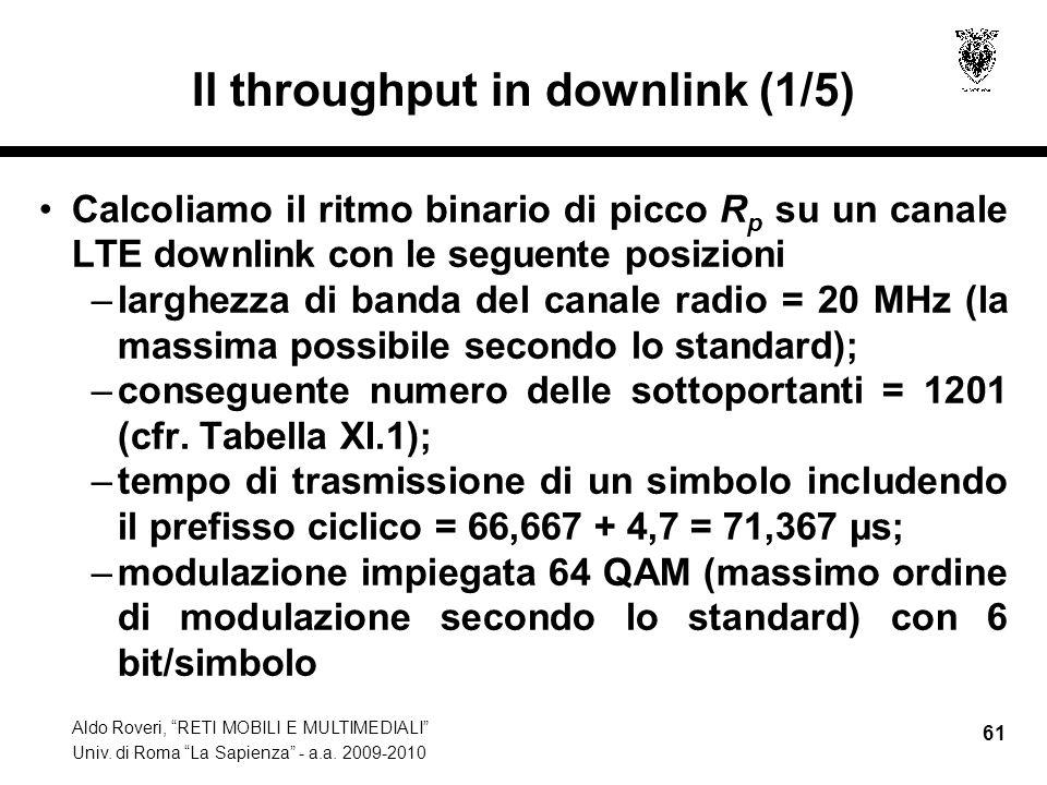 Aldo Roveri, RETI MOBILI E MULTIMEDIALI Univ. di Roma La Sapienza - a.a. 2009-2010 61 Il throughput in downlink (1/5) Calcoliamo il ritmo binario di p