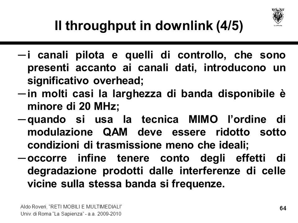 Aldo Roveri, RETI MOBILI E MULTIMEDIALI Univ. di Roma La Sapienza - a.a. 2009-2010 64 Il throughput in downlink (4/5) i canali pilota e quelli di cont