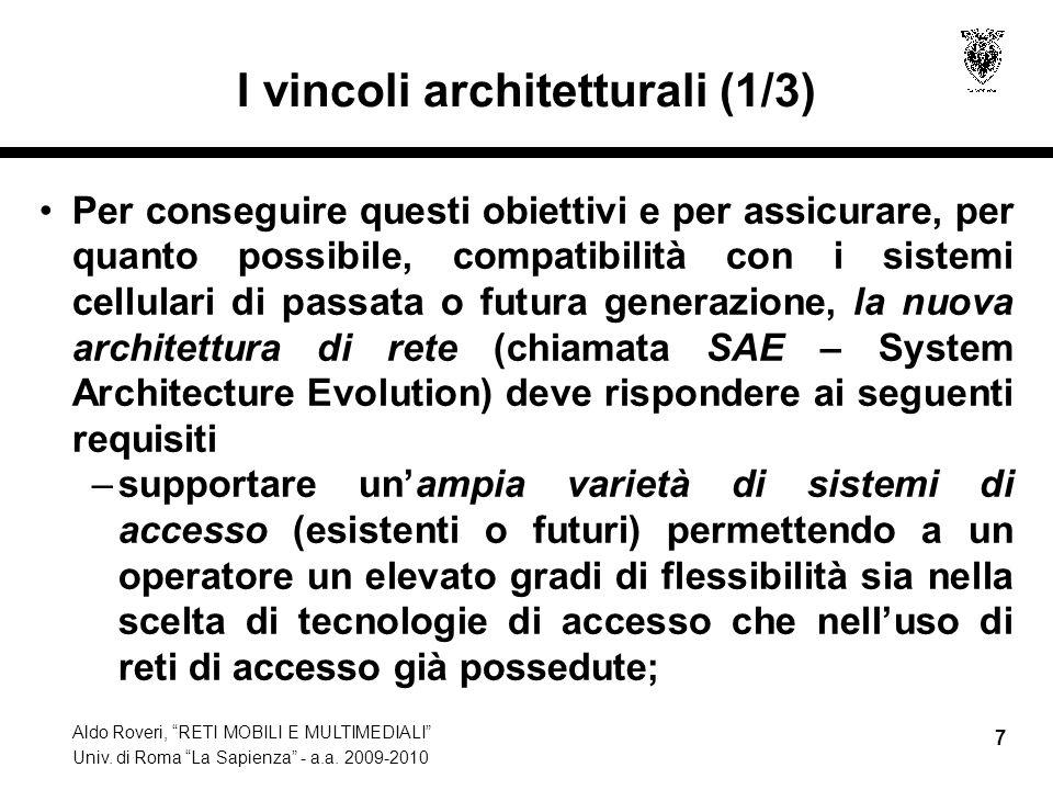 Aldo Roveri, RETI MOBILI E MULTIMEDIALI Univ. di Roma La Sapienza - a.a. 2009-2010 7 I vincoli architetturali (1/3) Per conseguire questi obiettivi e