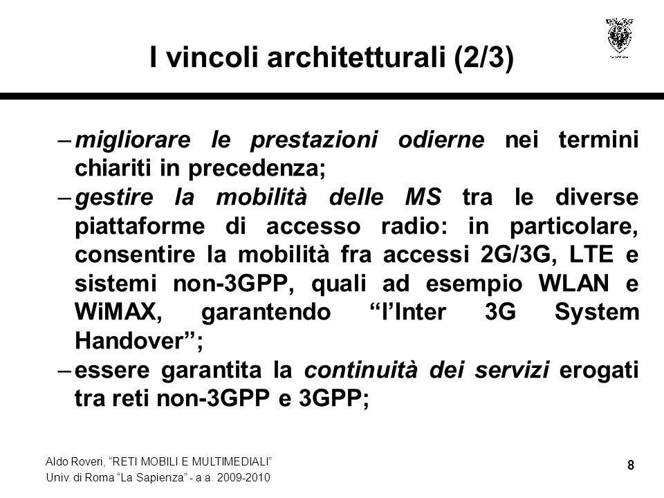Aldo Roveri, RETI MOBILI E MULTIMEDIALI Univ. di Roma La Sapienza - a.a. 2009-2010 8 I vincoli architetturali (2/3) –migliorare le prestazioni odierne