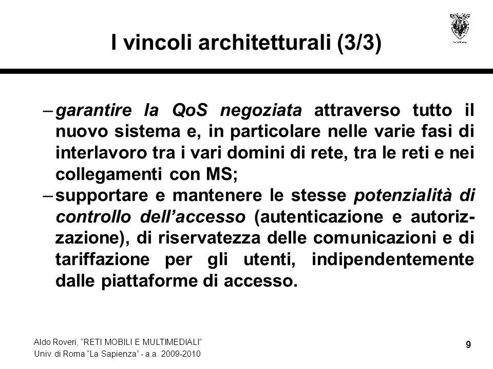Aldo Roveri, RETI MOBILI E MULTIMEDIALI Univ. di Roma La Sapienza - a.a. 2009-2010 9 I vincoli architetturali (3/3) –garantire la QoS negoziata attrav
