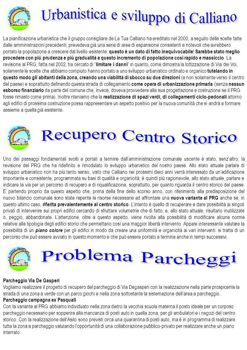 La pianificazione urbanistica che il gruppo consigliare de La Tua Calliano ha ereditato nel 2000, a seguito delle scelte fatte dalle amministrazioni p