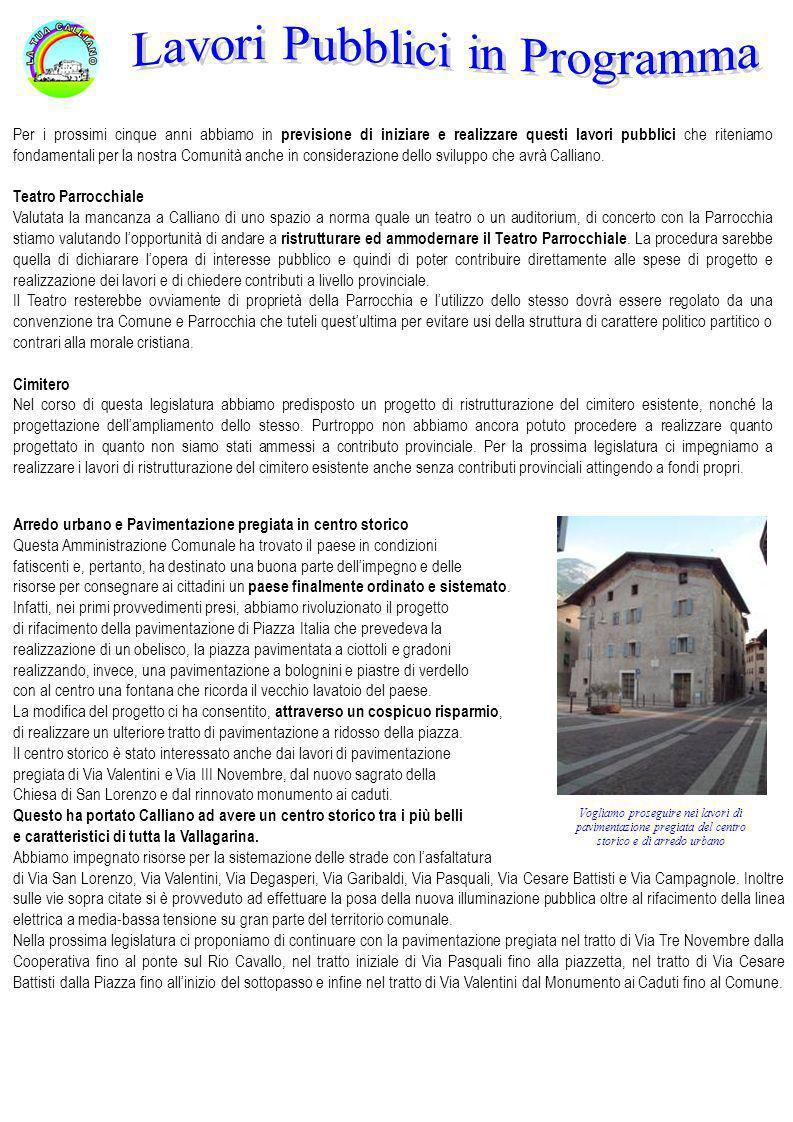 Arredo urbano e Pavimentazione pregiata in centro storico Questa Amministrazione Comunale ha trovato il paese in condizioni fatiscenti e, pertanto, ha