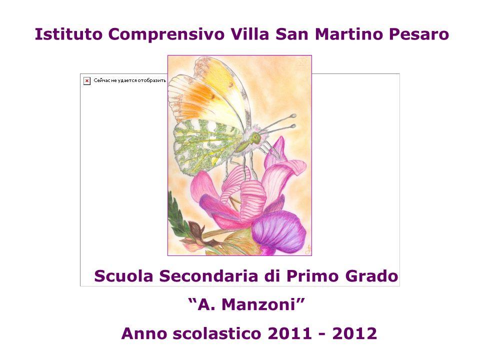 Scuola Secondaria di Primo Grado A. Manzoni Anno scolastico 2011 - 2012 Istituto Comprensivo Villa San Martino Pesaro