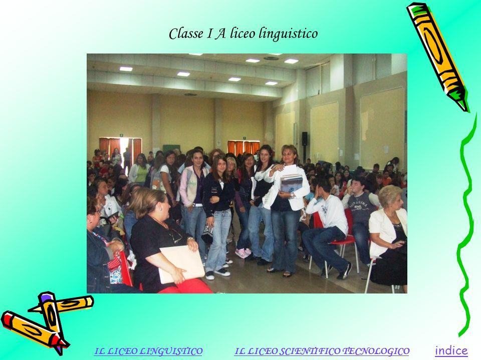 Classe I A liceo linguistico indice IL LICEO LINGUISTICOIL LICEO SCIENTIFICO TECNOLOGICO