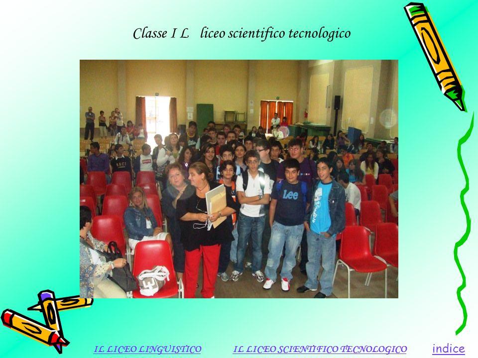 Classe I L liceo scientifico tecnologico indice IL LICEO LINGUISTICOIL LICEO SCIENTIFICO TECNOLOGICO