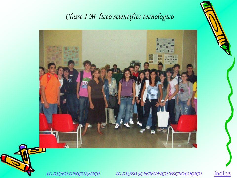 Classe I M liceo scientifico tecnologico indice IL LICEO LINGUISTICOIL LICEO SCIENTIFICO TECNOLOGICO