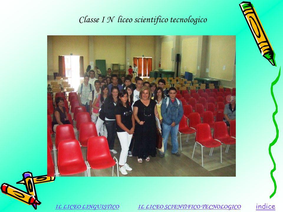 Classe I N liceo scientifico tecnologico indice IL LICEO LINGUISTICOIL LICEO SCIENTIFICO TECNOLOGICO
