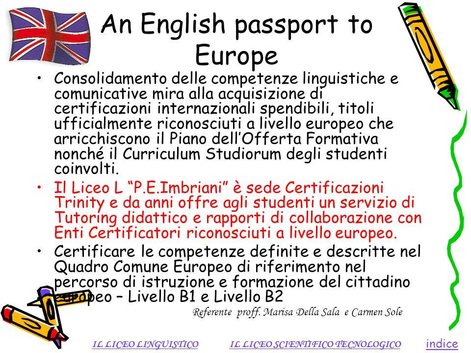 An English passport to Europe Consolidamento delle competenze linguistiche e comunicative mira alla acquisizione di certificazioni internazionali spen