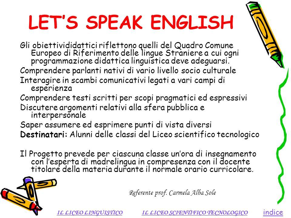 LETS SPEAK ENGLISH Gli obiettivididattici riflettono quelli del Quadro Comune Europeo di Riferimento delle lingue Straniere a cui ogni programmazione