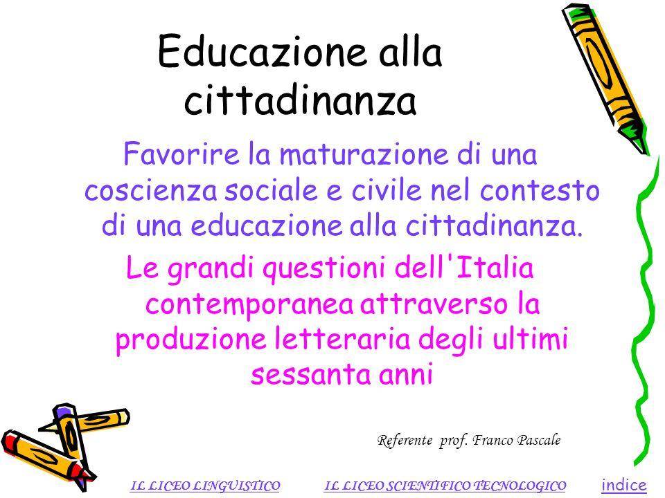 Educazione alla cittadinanza Favorire la maturazione di una coscienza sociale e civile nel contesto di una educazione alla cittadinanza. Le grandi que