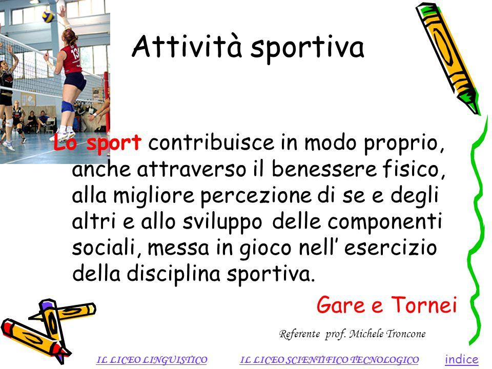 Attività sportiva Lo sport contribuisce in modo proprio, anche attraverso il benessere fisico, alla migliore percezione di se e degli altri e allo svi
