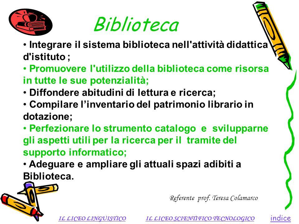 Biblioteca indice IL LICEO LINGUISTICOIL LICEO SCIENTIFICO TECNOLOGICO Referente prof. Teresa Colamarco Integrare il sistema biblioteca nell'attività