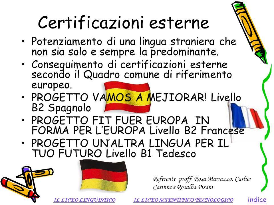 Certificazioni esterne Potenziamento di una lingua straniera che non sia solo e sempre la predominante. Conseguimento di certificazioni esterne second