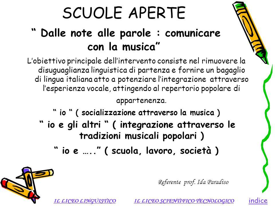 SCUOLE APERTE Dalle note alle parole : comunicare con la musica Lobiettivo principale dellintervento consiste nel rimuovere la disuguaglianza linguist