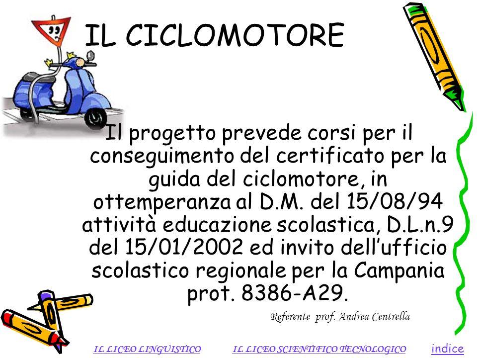 Il progetto prevede corsi per il conseguimento del certificato per la guida del ciclomotore, in ottemperanza al D.M. del 15/08/94 attività educazione