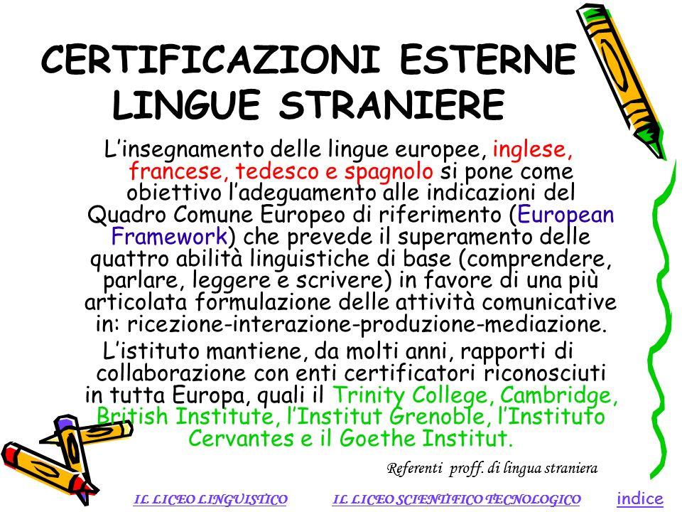 CERTIFICAZIONI ESTERNE LINGUE STRANIERE Linsegnamento delle lingue europee, inglese, francese, tedesco e spagnolo si pone come obiettivo ladeguamento