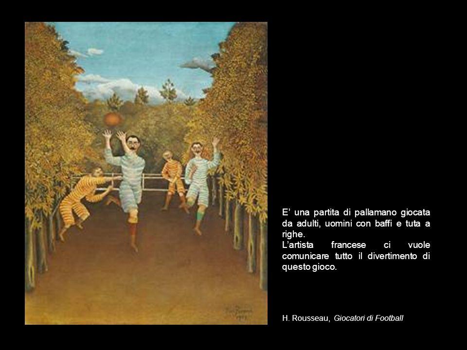 H. Rousseau, Giocatori di Football E una partita di pallamano giocata da adulti, uomini con baffi e tuta a righe. Lartista francese ci vuole comunicar
